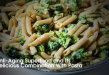 Anti-Aging Superfood and Its Delicious Combination With Pasta