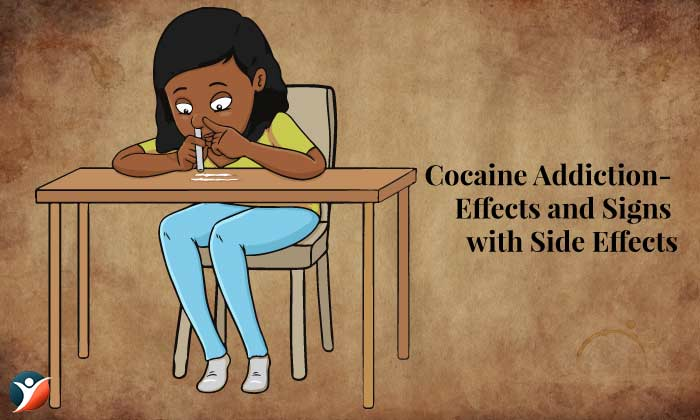 Cocaine Addiction- Effects and Signs with Side Effects