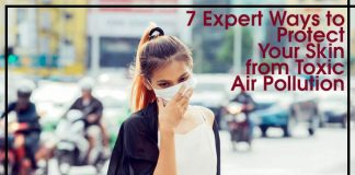 7 Expert Ways to Protect Your Skin from Toxic Air Pollution